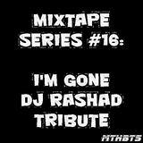 I'M GONE. DJ RASHAD TRIBUTE