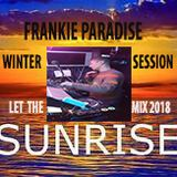 LET THE SUNRISE WINTER SESSION MIX 2018 DJ FRANKIE PARADISE