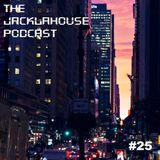The JackLaHouse Podcast #25