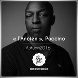 "Bon Entendeur : ""L'Ancien"", Puccino, Autumn 2016"