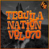 #TequilaNation Vol. 070 @ FSR