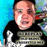DJ Replay - Old Skool Freestyle Mixx