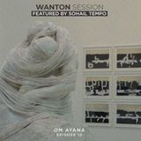 OM AYANA - WANTON SESSION EP 0010