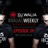 #WaliasWeekly Ep.39 - @djwaliauk