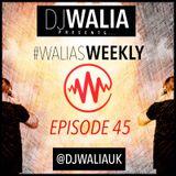 #WaliasWeekly Ep.46 - @djwaliauk