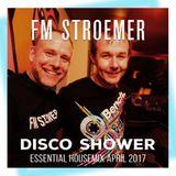 FM STROEMER - Disco Shower Essential Housemix April 2017 | www.fmstroemer.de
