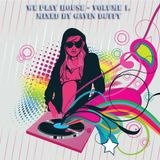 We Play House Vol.1 mixed by Gavin Duffy