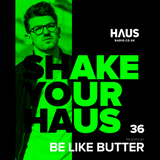 Shake Your Haus ep. 36 - Guest Mix by Be Like Butter Presented by RICO