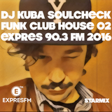 Starmix funk club house 02 (Expres 90.3 fm ) - Dj Kuba Soulcheck 2016