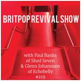 Britpop Revival Show #219 15th November 2018 Shed Seven Special