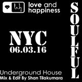 Love And Happiness Presents  The Soulful  Underground  NYC  06.03.16 -Mix & Edit DJ Shan Tilakumara