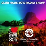 Ibiza Global Radio | Club Haus 80's Radio Show | 2015 # 15
