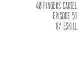 40 FINGERS CARTEL Episode 51 by Eskill 01-11-16