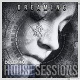 HOUSE SESSIONS: DEEEP 40 - Dreaming