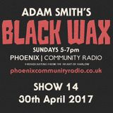 Adam Smith's Black Wax Show 14 - 30th April 2017