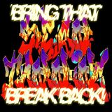 BRING THAT BREAK BACK!