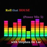 ROLL THAT HOUSE with Stephen De Lor ( Power mix 5)