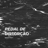 Pedal de Distorção Emissão #33  (2ª Temporada)  29/8/2017