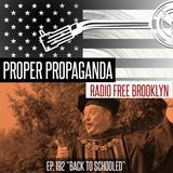 "Proper Propaganda Ep. 192, ""Back to Schooled"""