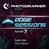 Photographer - Edge Sessions 07 (Incl. Allen Watts Guest Mix) 25.03.2014