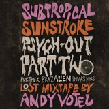 Andy Votel: Subtropical Sunstroke Psych-Out Part Two (Further BrazAlien Invasions)