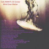 Club AWM ft. DJ Scoop- Mind Over Matter