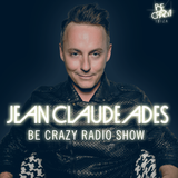 Jean Claude Ades' Be Crazy Radio Show #253