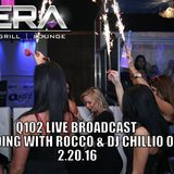 Q102 LIVE BROADCAST FROM VERA NIGHTCLUB 2.20.16 / ROCCO & DJ CHILLLIO ORTIZ