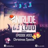 ANIRUDe - GO LOUD [Episode #013] Christmas Special