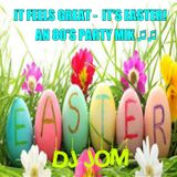 It Feels Great. It's Easter! - An 80's Party Mix ♫♫