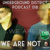 Underground District 018 Special Guest We Are Not (México)