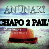 Anunaki - Chapo 2 Pail' ( Mashup 8 Deep House )