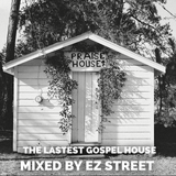 PRAISE HOUSE: THE LATEST IN GOSPEL HOUSE MIXED BY @EZSTREET