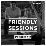 2F Friendly Sessions, Ep. 32 (Includes Project 46 Guest Mix)