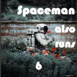 Spaceman also runs 6