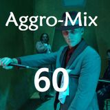 Aggro-Mix 60: Industrial, Power Noise, Dark Electro, Harsh EBM, Rhythmic Noise, Aggrotech, Cyber