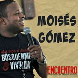 #ENCUENTRO | Moisés Gómez