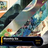 Monthly Six // March 2016