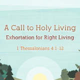 06) 1 Thessalonians, Exhortation for Right Living