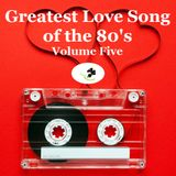 Greatest Love Songs of the 80's (megaMix #247) VOL FIVE