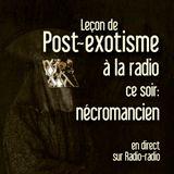 Leçon de post-exotisme à la radio: nécromancien