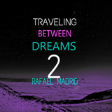 TRAVELING BETWEEN DREAMS #2 (Rafael Madrid Mix 22/04/2017)