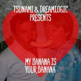 Tsunami & Dreamlogic - My Banana is Your Banana
