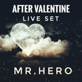After Valentine Mr HeRo Live Set