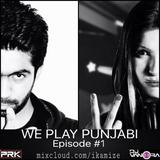DJ PRK & DJ VANORA Presents WE PLAY PUNJABI EPISODE #1