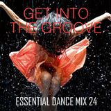 Get Into The Groove - Essential Dance Mix 24
