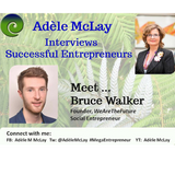 Successful Entrepreneurs' Stories - Adèle McLay Interviews Bruce Walker