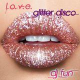 L.O.V.E. Glitter Disco - Dj Fun