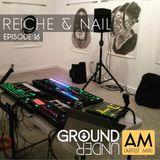 Ground Under:AM Podcast - Episode 16 - Reiche & Nail