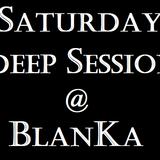 Saturday Deep Session (SdS) @ BlanKa feat djs Gianfranco Daprile-Karla Barbosa-Nico Tampone part 2